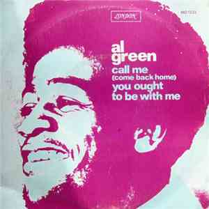 Al Green - Call Me (Come Back Home) / You Ought To Be With Me download flac