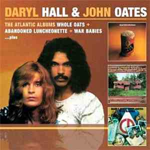 Daryl Hall & John Oates - Whole Oats + Abandoned Luncheonette + War Babies... Plus download flac