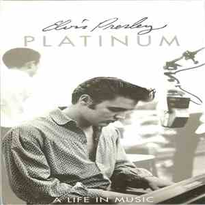 Elvis Presley - Platinum - A Life In Music download flac