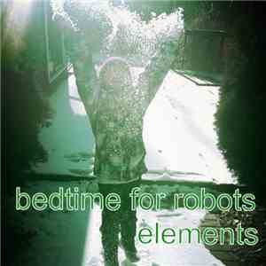 Bedtime For Robots - Elements download flac