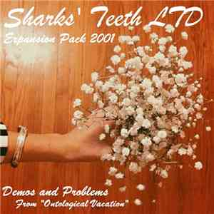 "Sharks' Teeth - Sharks' Teeth Ltd Expansion Pack 2001 (Demos And Problems From ""Ontological Vacation"") download flac"
