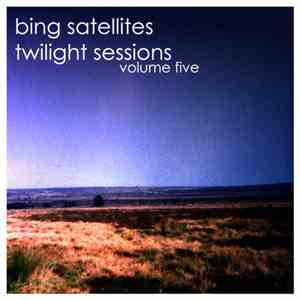 Bing Satellites - Twilight Sessions Volume Five download flac