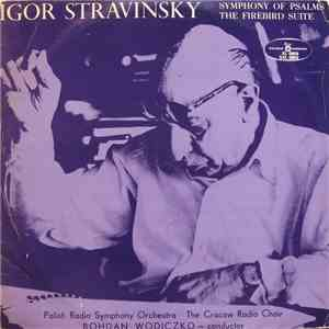 Igor Stravinsky - Polish Radio Symphony Orchestra, The Cracow Radio Choir - Bohdan Wodiczko - Symphony Of Psalms / The Firebird Suite download flac