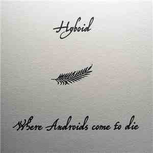 Hyboid - Where Androids Come To Die FLAC album