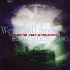 Exploding Star Orchestra - We Are All From Somewhere Else download flac
