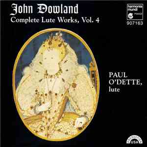 John Dowland, Paul O'Dette - Compete Lute Works, Vol. 4 download flac