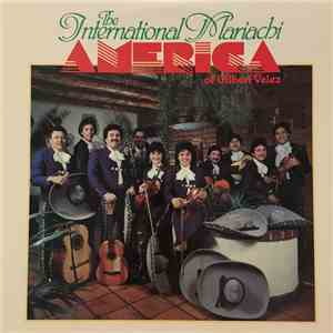 The International Mariachi America Of Gilbert Velez - The International Mariachi America Of Gilbert Velez download flac