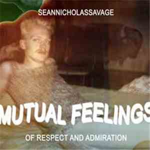 Sean Nicholas Savage - Mutual Feelings Of Respect And Admiration download flac
