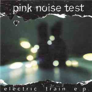 Pink Noise Test - The Electric Train E.P. download flac