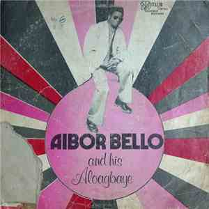 Aibor Bello And His Aloagbaye - Aibor Bello And His Aloagbaye FLAC album