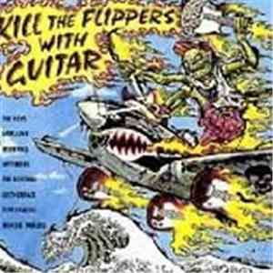 Various - Kill The Flippers With Guitar download flac