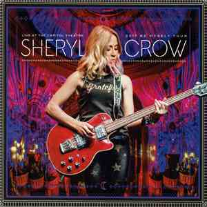 Sheryl Crow - Live At The Capitol Theatre: 2017 Be Myself Tour download flac
