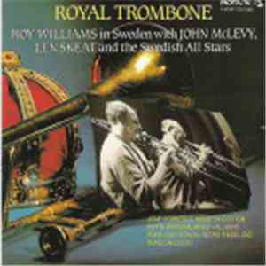 Roy Williams , John McLevy, Len Skeat And The Swedish All Stars - Royal Trombone (Roy Williams In Sweden With John McLevy,Len Skeat And The Swedish All Stars) download flac