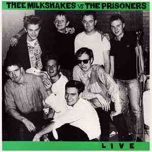 Thee Milkshakes Vs The Prisoners - Live download flac