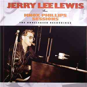 Jerry Lee Lewis - The Knox Phillips Sessions - The Unreleased Recordings download flac