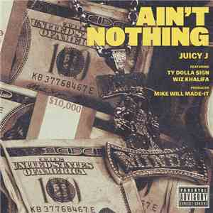 Juicy J Featuring Ty Dolla $ign & Wiz Khalifa - Ain't Nothing download flac