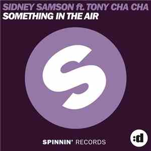 Sidney Samson Feat. Tony Cha Cha - Something In The Air download flac