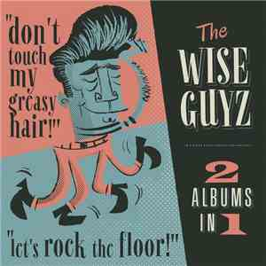 The Wise Guyz - Don't Touch My Greasy Hair! / Let's Rock The Floor! download flac