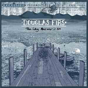 Douglas Firs - The Long Answer Is No download flac