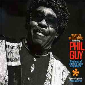 Wentus Blues Band Featuring Phil Guy - The Last Of The Big Time Spenders download flac