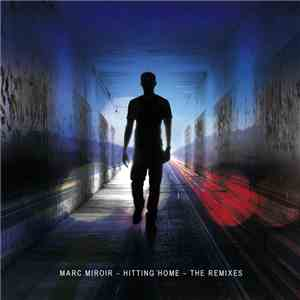 Marc Miroir - Hitting Home - The Remixes download flac