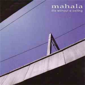 Mahala - Life Without A Ceiling download flac