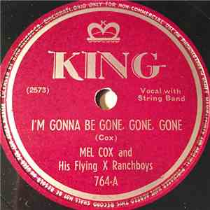 Mel Cox And His Flying X Ranchboys - I'm Gonna Be Gone, Gone, Gone / Honolulu Lou download flac