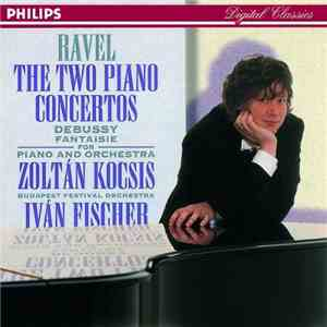 Ravel / Debussy - Zoltán Kocsis / Budapest Festival Orchestra / Iván Fischer - The Two Piano Concertos / Fantaisie For Piano And Orchestra FLAC album