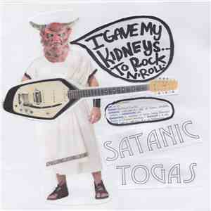 The Satanic Togas - I GAVE MY KIDNEYS TO ROCK N' ROLL download flac